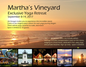 Dramatic sunset photo postcard-style flier, with montage of iconic images from MArtha's Vineyard; flier advertises info for the $1500 yoga retreat in September 2017
